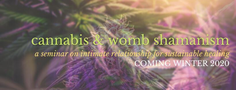 Cannabis & womb shamanism